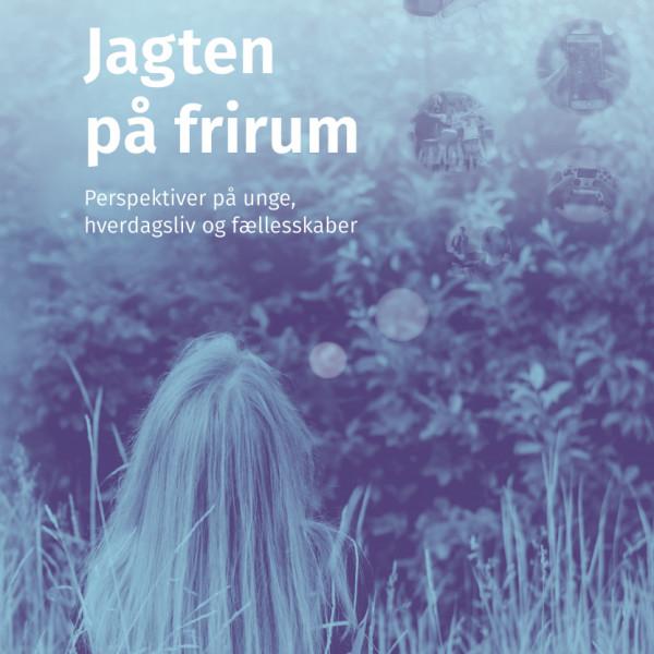 Ny bogudgivelse:  Jagten på frirum – perspektiver på unge, hverdagsliv og fællesskab